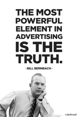Bill Bernbach quote that says 'The most powerful element in advertising is the truth.'